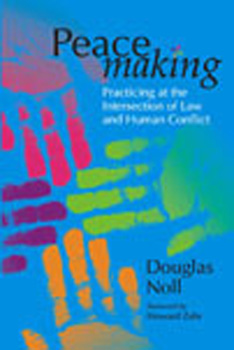 Peacemaking:Practicing at the Intersection of Law and Human Conflict